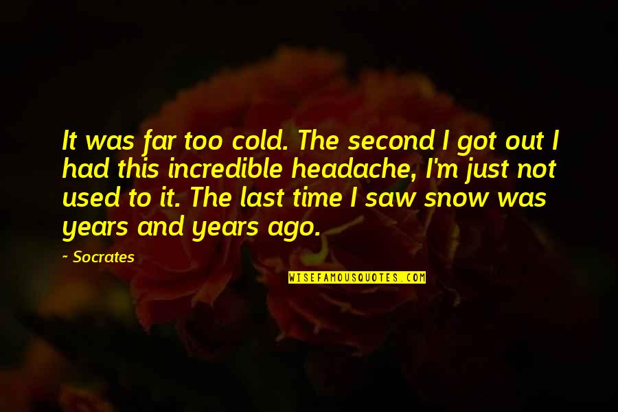 I'm Used To It Quotes By Socrates: It was far too cold. The second I