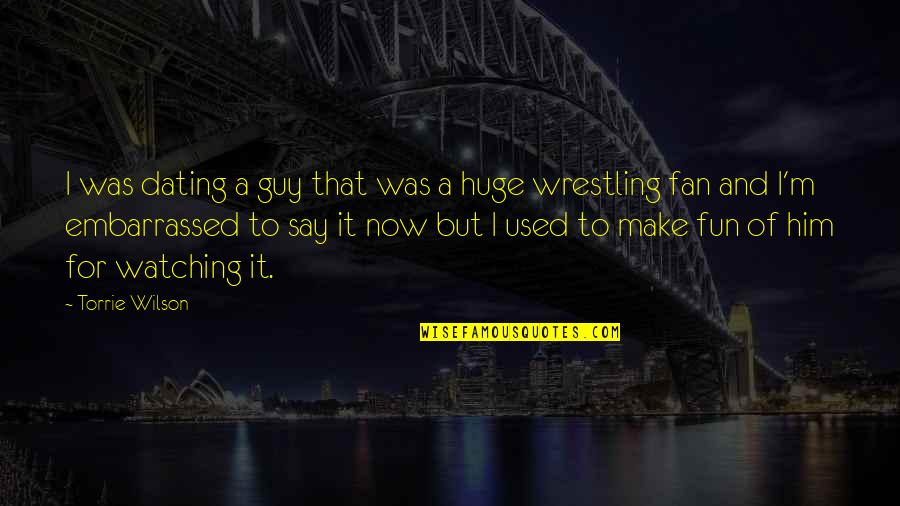 I'm Used To It Quotes By Torrie Wilson: I was dating a guy that was a