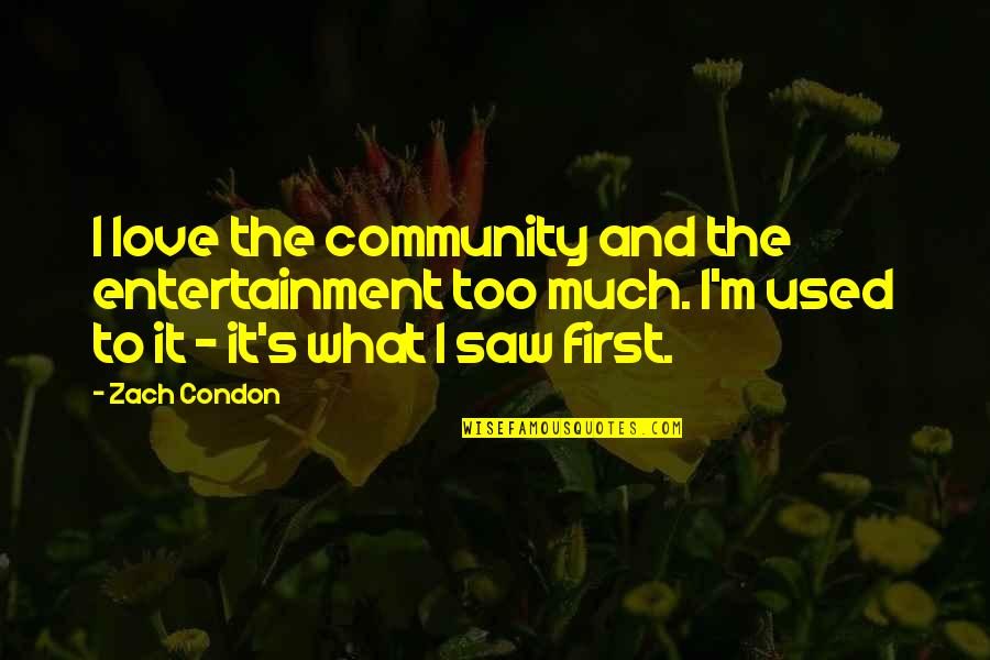 I'm Used To It Quotes By Zach Condon: I love the community and the entertainment too