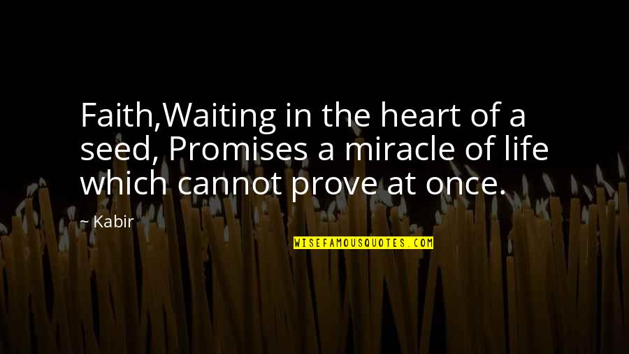 I'm Waiting For A Miracle Quotes By Kabir: Faith,Waiting in the heart of a seed, Promises