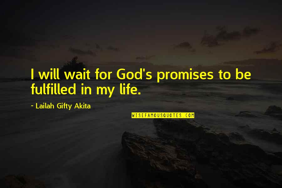 I'm Waiting For A Miracle Quotes By Lailah Gifty Akita: I will wait for God's promises to be