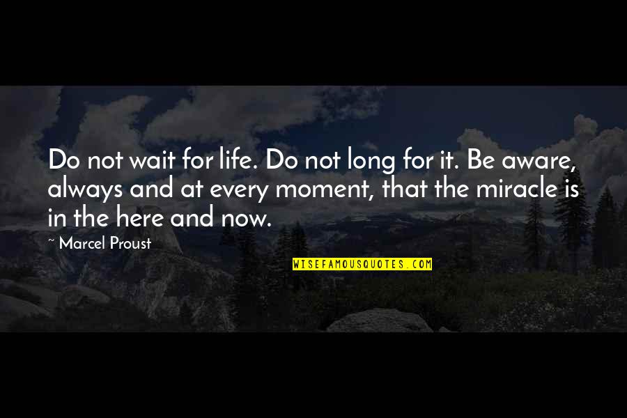 I'm Waiting For A Miracle Quotes By Marcel Proust: Do not wait for life. Do not long