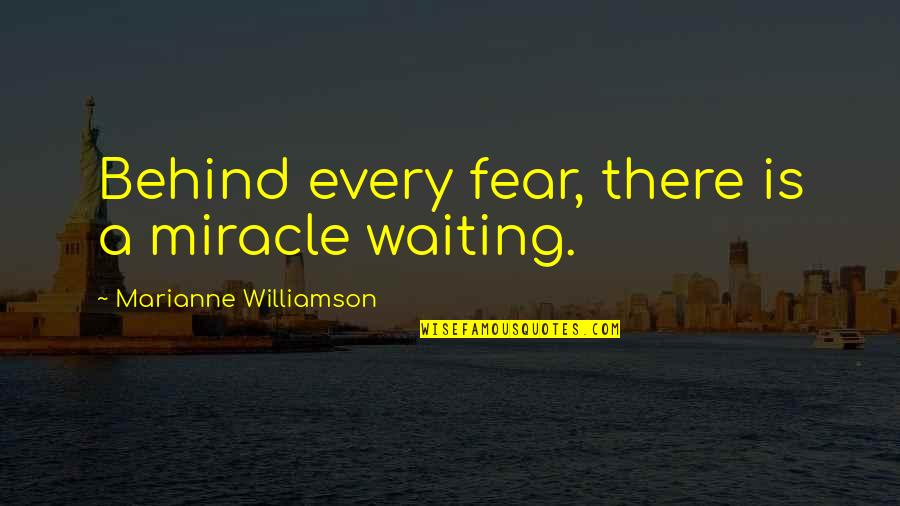 I'm Waiting For A Miracle Quotes By Marianne Williamson: Behind every fear, there is a miracle waiting.