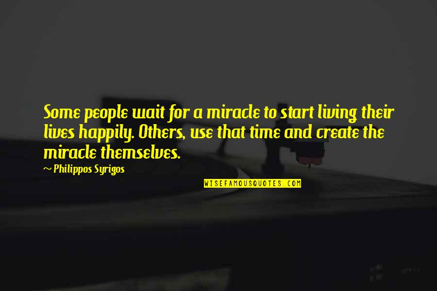 I'm Waiting For A Miracle Quotes By Philippos Syrigos: Some people wait for a miracle to start