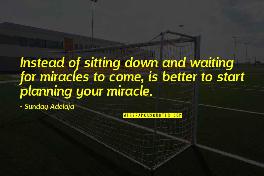 I'm Waiting For A Miracle Quotes By Sunday Adelaja: Instead of sitting down and waiting for miracles