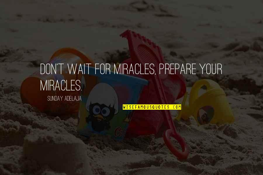 I'm Waiting For A Miracle Quotes By Sunday Adelaja: Don't wait for miracles, prepare your miracles.
