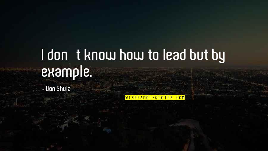 Im Wifey Quotes By Don Shula: I don't know how to lead but by
