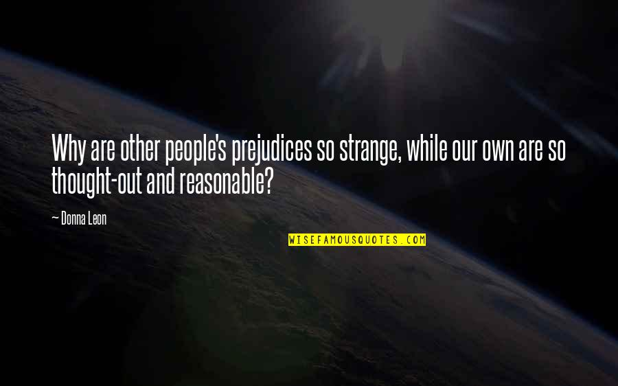 Im Wifey Quotes By Donna Leon: Why are other people's prejudices so strange, while
