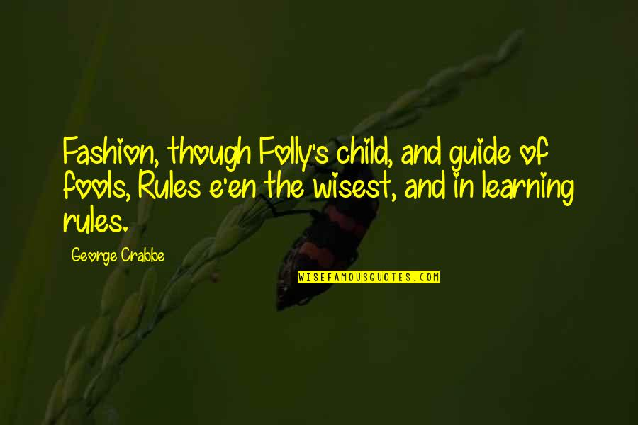 Im Wifey Quotes By George Crabbe: Fashion, though Folly's child, and guide of fools,