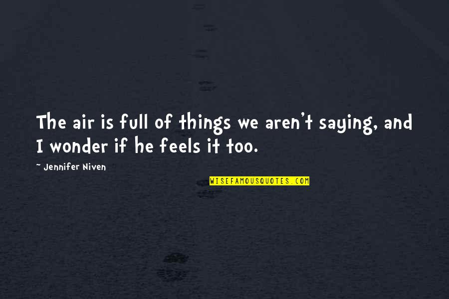 Im Wifey Quotes By Jennifer Niven: The air is full of things we aren't