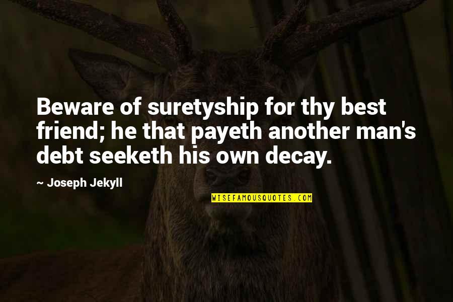 Im Wifey Quotes By Joseph Jekyll: Beware of suretyship for thy best friend; he