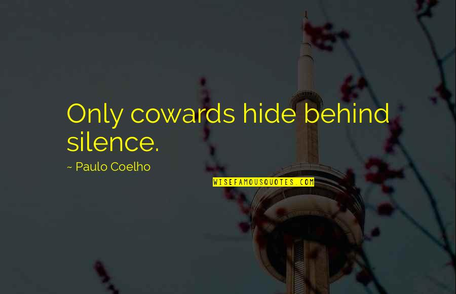 Im Wifey Quotes By Paulo Coelho: Only cowards hide behind silence.