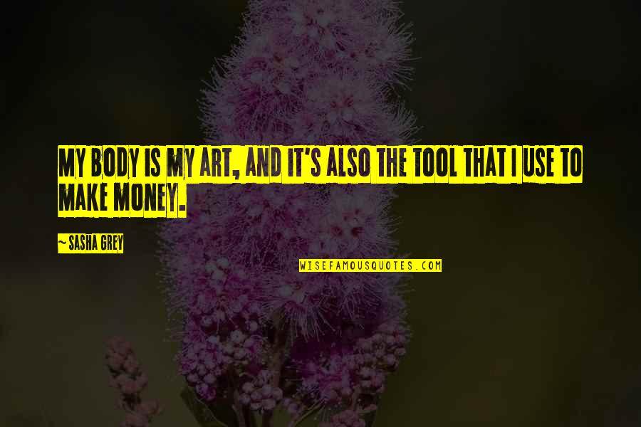 Im Wifey Quotes By Sasha Grey: My body is my art, and it's also