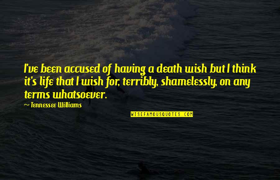 Im Wifey Quotes By Tennessee Williams: I've been accused of having a death wish