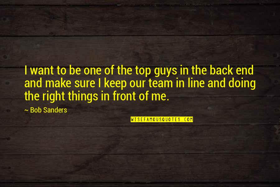 I'm With You Till The End Of The Line Quotes By Bob Sanders: I want to be one of the top