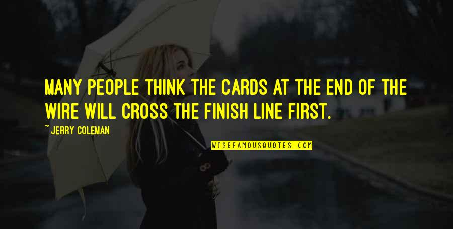 I'm With You Till The End Of The Line Quotes By Jerry Coleman: Many people think the Cards at the end