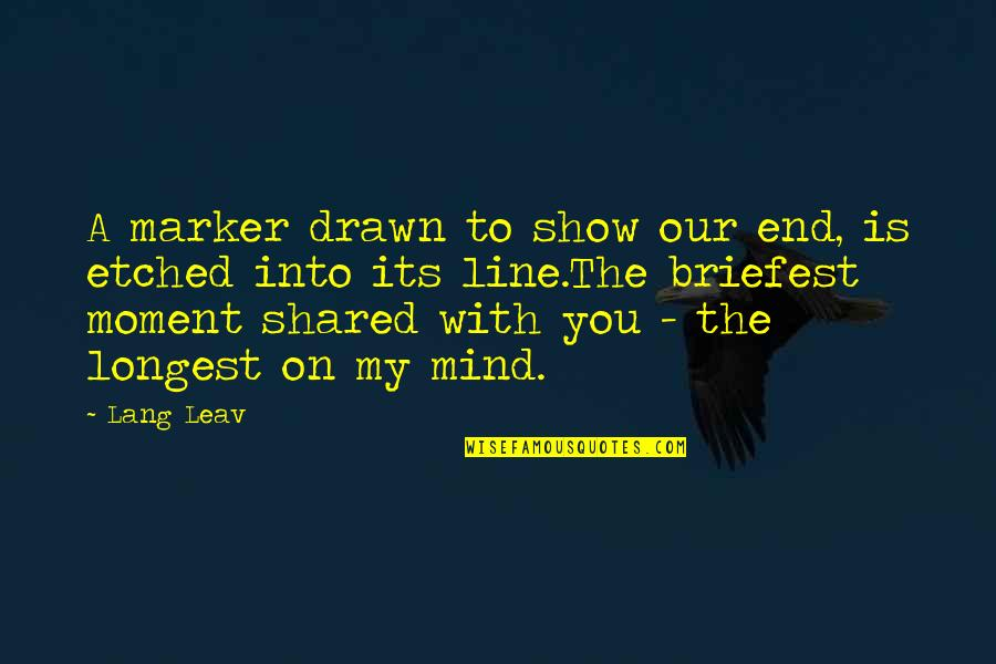 I'm With You Till The End Of The Line Quotes By Lang Leav: A marker drawn to show our end, is