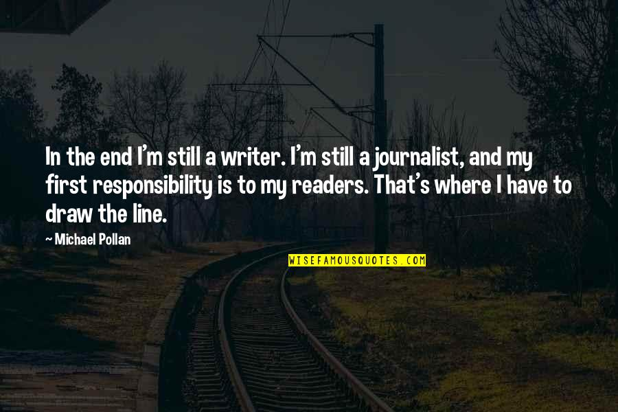 I'm With You Till The End Of The Line Quotes By Michael Pollan: In the end I'm still a writer. I'm
