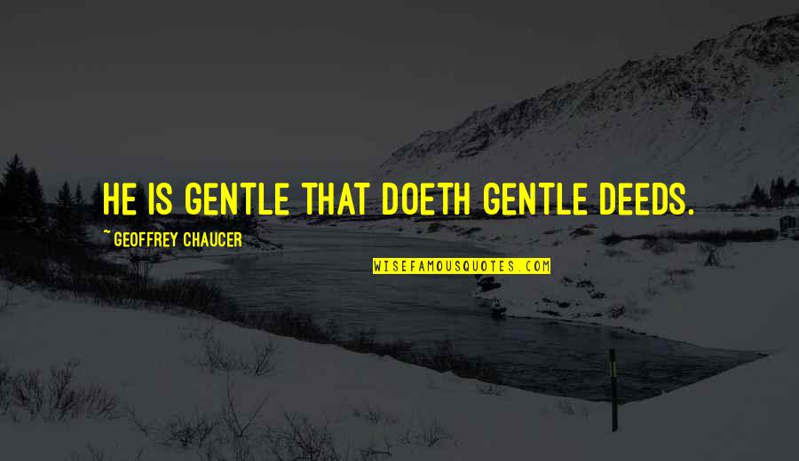 Im5 Quotes By Geoffrey Chaucer: He is gentle that doeth gentle deeds.