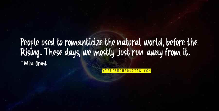 Im5 Quotes By Mira Grant: People used to romanticize the natural world, before