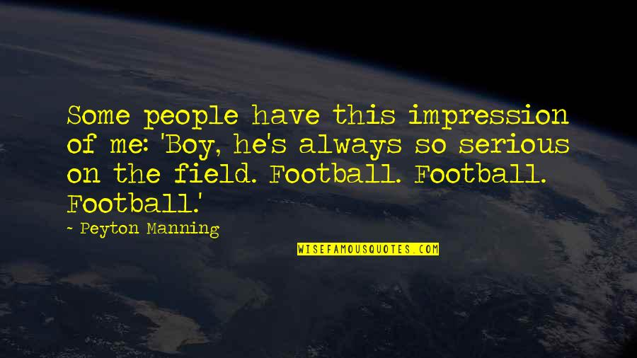 Im5 Quotes By Peyton Manning: Some people have this impression of me: 'Boy,