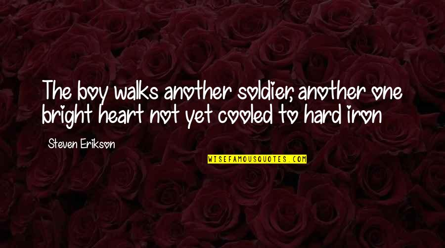 Im5 Quotes By Steven Erikson: The boy walks another soldier, another one bright