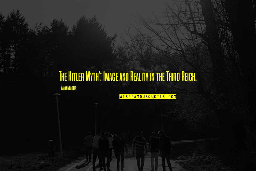 Image And Reality Quotes By Anonymous: The Hitler Myth': Image and Reality in the