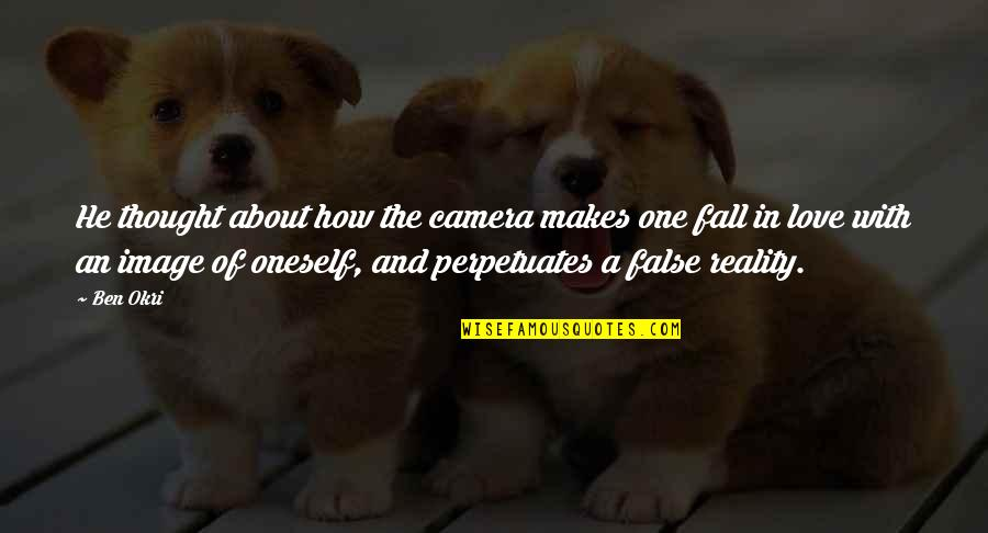 Image And Reality Quotes By Ben Okri: He thought about how the camera makes one