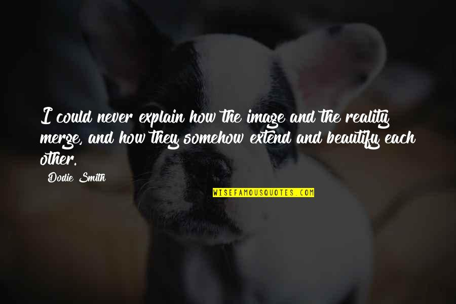 Image And Reality Quotes By Dodie Smith: I could never explain how the image and