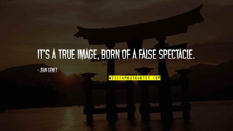 Image And Reality Quotes By Jean Genet: It's a true image, born of a false