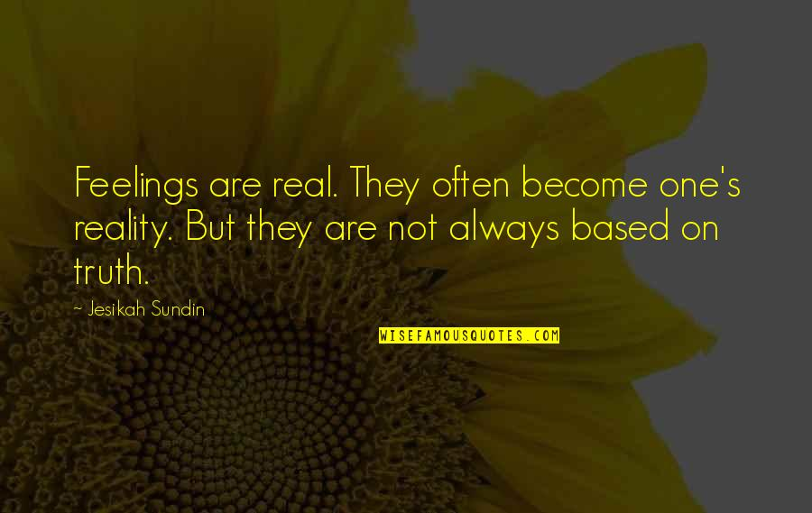 Image And Reality Quotes By Jesikah Sundin: Feelings are real. They often become one's reality.
