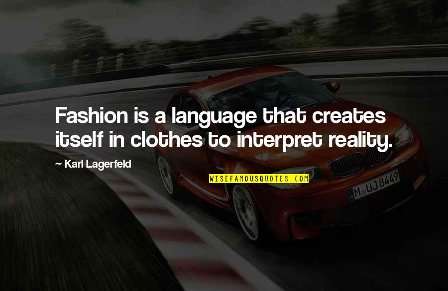 Image And Reality Quotes By Karl Lagerfeld: Fashion is a language that creates itself in