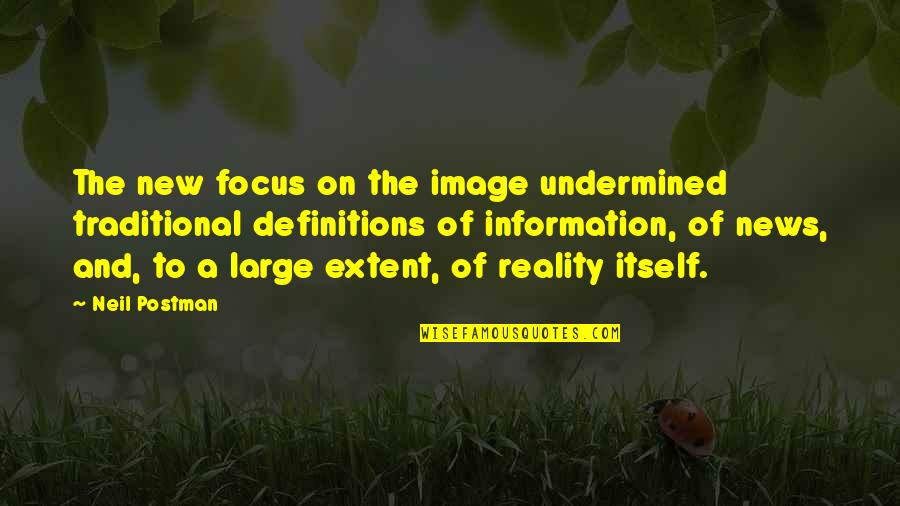 Image And Reality Quotes By Neil Postman: The new focus on the image undermined traditional