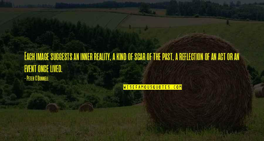 Image And Reality Quotes By Peter C Bunnell: Each image suggests an inner reality, a kind