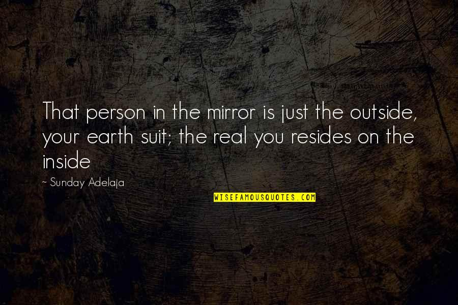 Image And Reality Quotes By Sunday Adelaja: That person in the mirror is just the