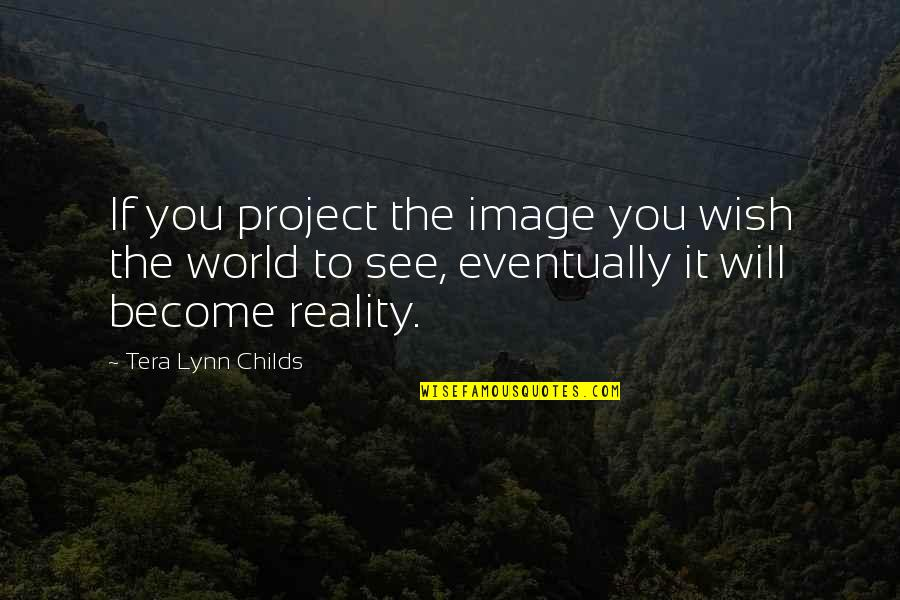 Image And Reality Quotes By Tera Lynn Childs: If you project the image you wish the