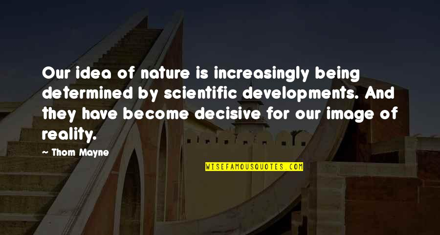 Image And Reality Quotes By Thom Mayne: Our idea of nature is increasingly being determined