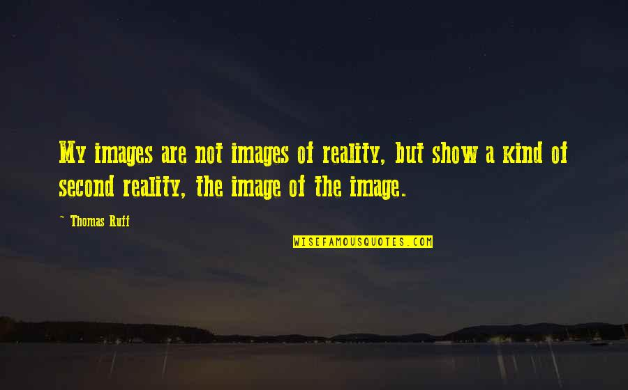 Image And Reality Quotes By Thomas Ruff: My images are not images of reality, but