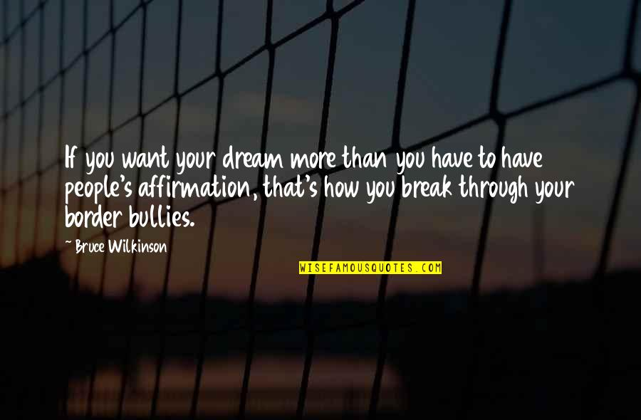 Images Of Hater Quotes By Bruce Wilkinson: If you want your dream more than you