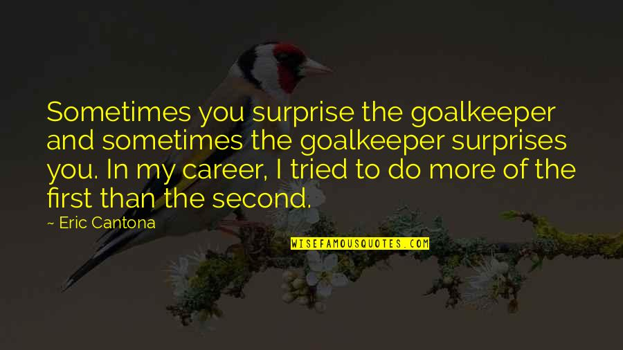 Images Of Hater Quotes By Eric Cantona: Sometimes you surprise the goalkeeper and sometimes the