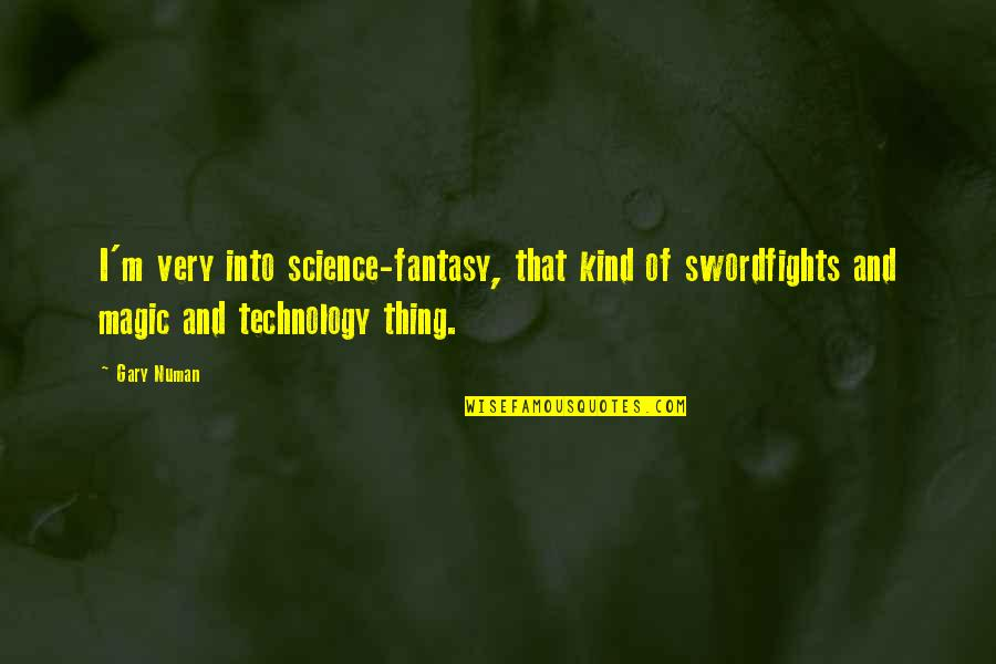 Images Of Hater Quotes By Gary Numan: I'm very into science-fantasy, that kind of swordfights