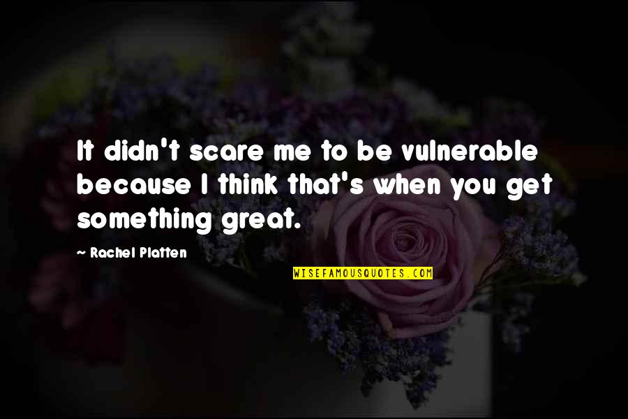 Images Of Hater Quotes By Rachel Platten: It didn't scare me to be vulnerable because