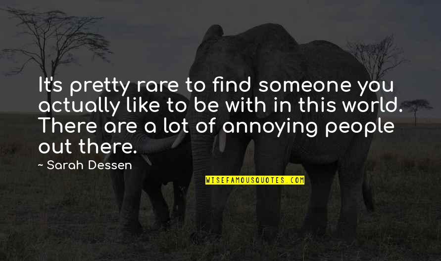 Images Of Hater Quotes By Sarah Dessen: It's pretty rare to find someone you actually