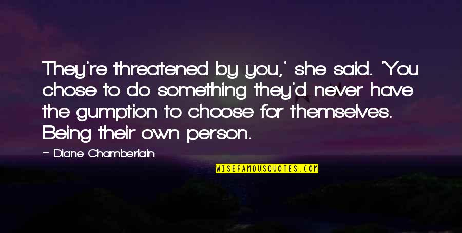 Images Of Libra Quotes By Diane Chamberlain: They're threatened by you,' she said. 'You chose