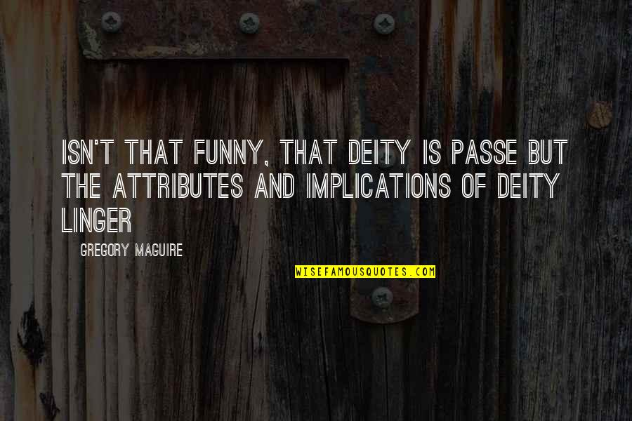 Images Of Life Partner Quotes By Gregory Maguire: Isn't that funny, that deity is passe but