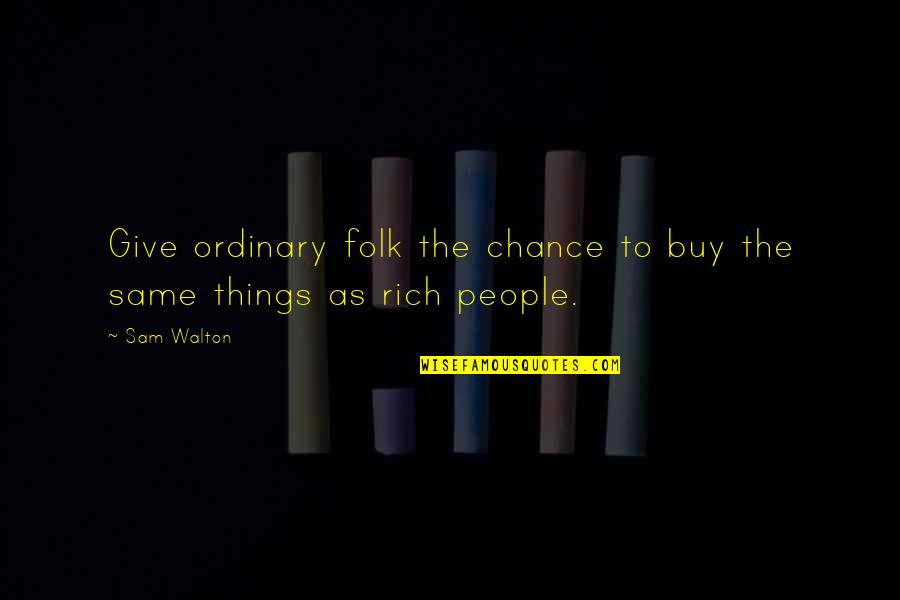 Images Of Life Partner Quotes By Sam Walton: Give ordinary folk the chance to buy the