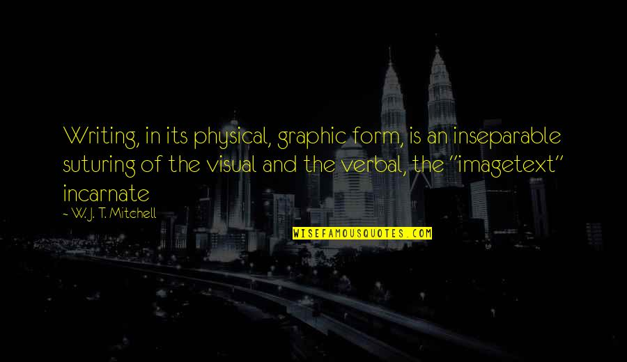 Imagetext Quotes By W. J. T. Mitchell: Writing, in its physical, graphic form, is an