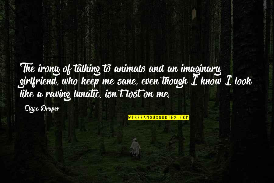 Imaginary Girlfriend Quotes By Elyse Draper: The irony of talking to animals and an