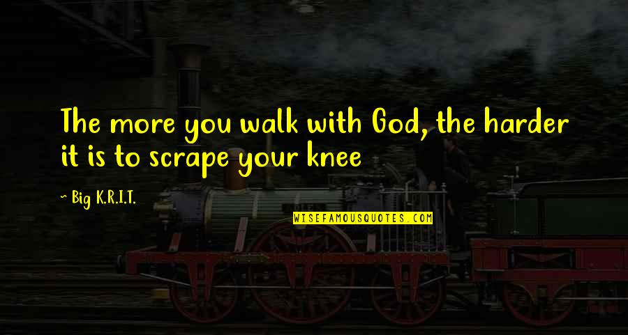 Imaginary Haters Quotes By Big K.R.I.T.: The more you walk with God, the harder