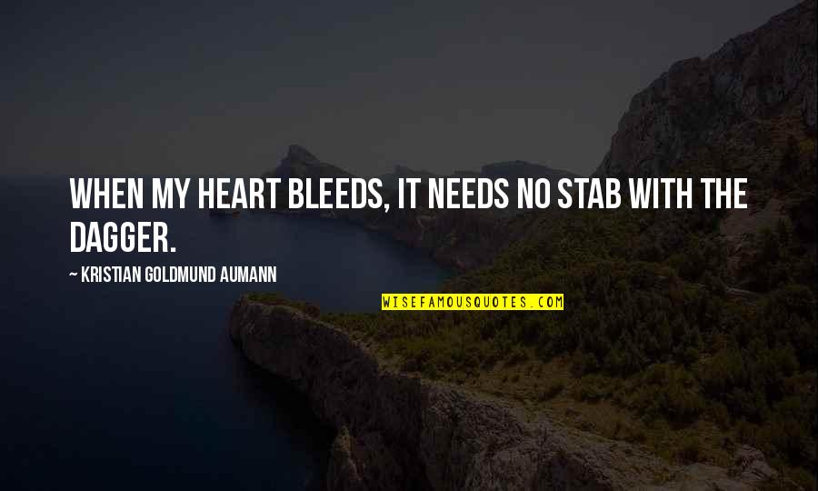 Imaginary Haters Quotes By Kristian Goldmund Aumann: When my heart bleeds, it needs no stab